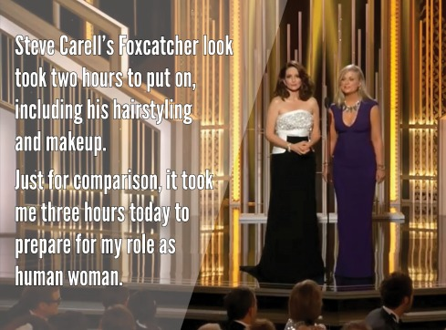 "Tina Fey at 72nd Golden Globes: ""Steve Carell's Foxcatcher look took two hours to put on, including his hairstyling and makeup. Just for comparison it took me three hours today to prepare for my role as human woman."""